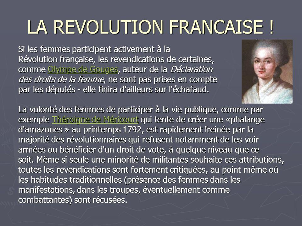 LA REVOLUTION FRANCAISE ! Si les femmes participent activement à la Révolution française, les revendications de certaines, comme Olympe de Gouges, aut
