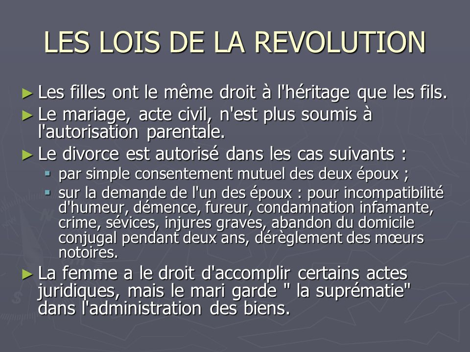 LES LOIS DE LA REVOLUTION Les filles ont le même droit à l'héritage que les fils. Les filles ont le même droit à l'héritage que les fils. Le mariage,