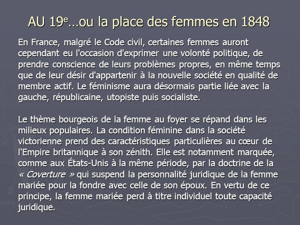 AU 19 e …ou la place des femmes en 1848 En France, malgré le Code civil, certaines femmes auront cependant eu l'occasion d'exprimer une volonté politi