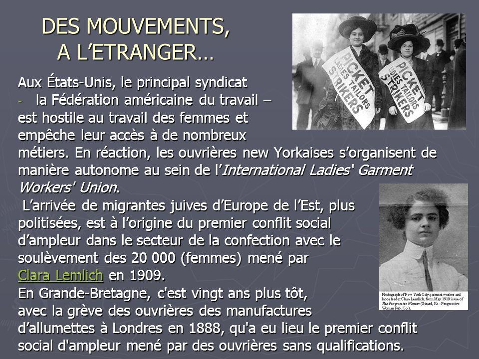 DES MOUVEMENTS, A LETRANGER… Aux États-Unis, le principal syndicat - la Fédération américaine du travail – est hostile au travail des femmes et empêch