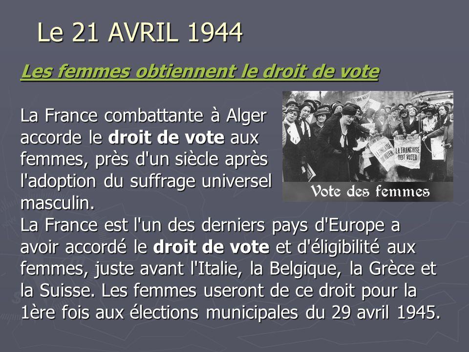 Le 21 AVRIL 1944 Les femmes obtiennent le droit de vote Les femmes obtiennent le droit de vote La France combattante à Alger accorde le droit de vote aux femmes, près d un siècle après l adoption du suffrage universel masculin.