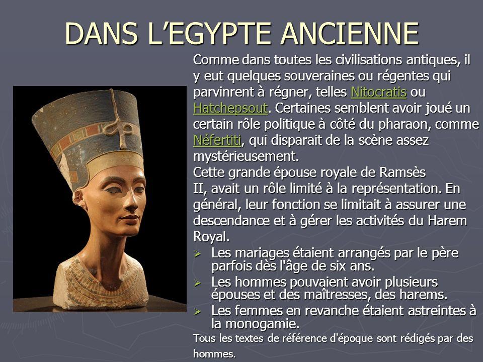 DANS LEGYPTE ANCIENNE Comme dans toutes les civilisations antiques, il y eut quelques souveraines ou régentes qui parvinrent à régner, telles Nitocrat