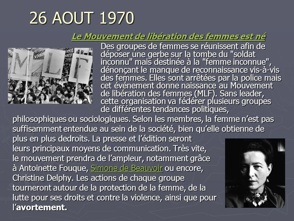 26 AOUT 1970 Le Mouvement de libération des femmes est né Le Mouvement de libération des femmes est né Des groupes de femmes se réunissent afin de dép
