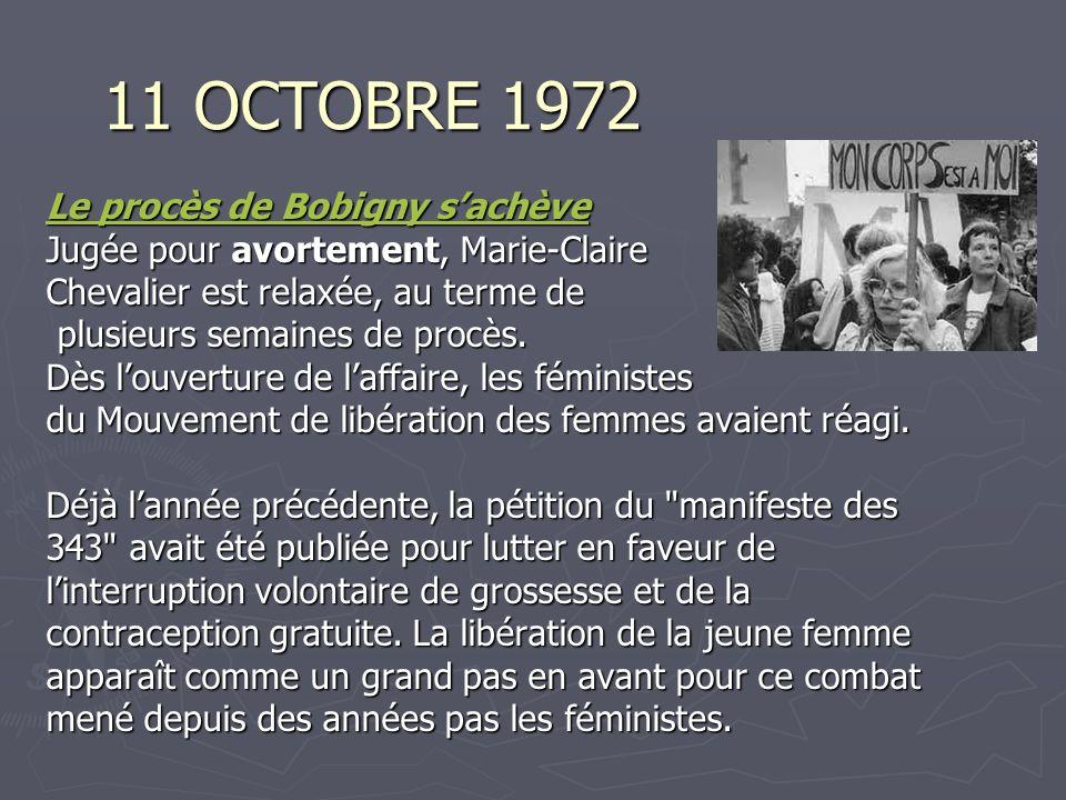 11 OCTOBRE 1972 Le procès de Bobigny sachève Le procès de Bobigny sachève Jugée pour avortement, Marie-Claire Chevalier est relaxée, au terme de plusi