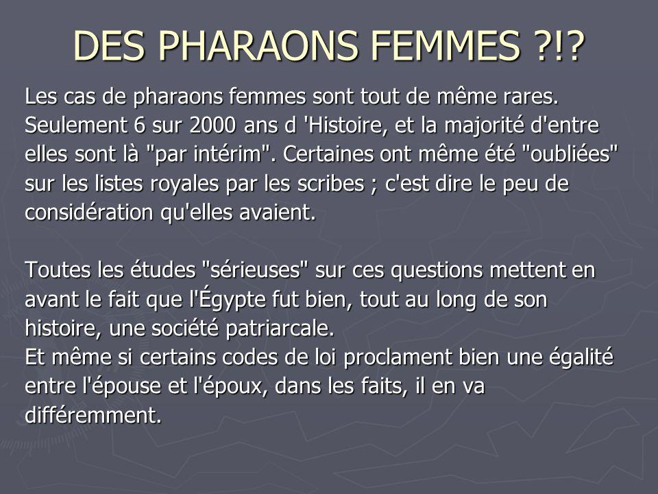 DES PHARAONS FEMMES ?!? Les cas de pharaons femmes sont tout de même rares. Seulement 6 sur 2000 ans d 'Histoire, et la majorité d'entre elles sont là
