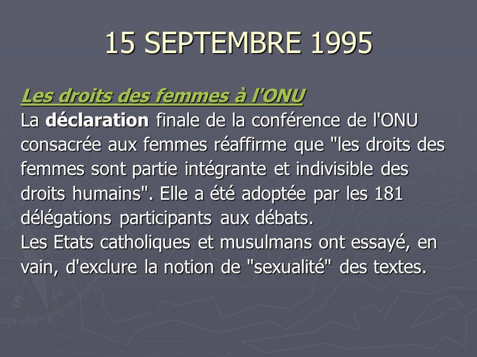 15 SEPTEMBRE 1995 Les droits des femmes à l ONU Les droits des femmes à l ONU La déclaration finale de la conférence de l ONU consacrée aux femmes réaffirme que les droits des femmes sont partie intégrante et indivisible des droits humains .