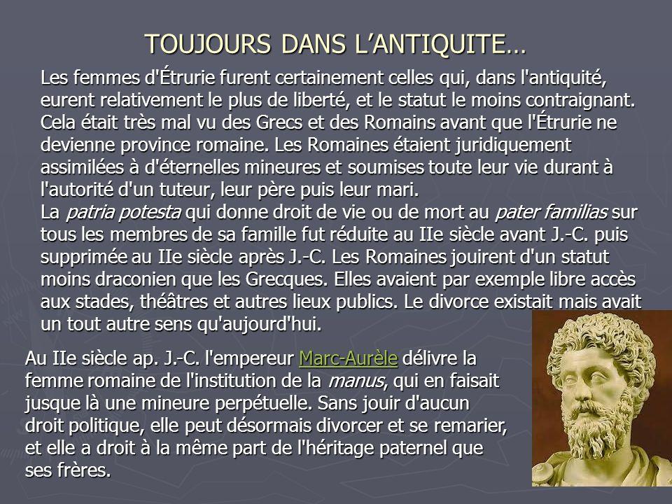 TOUJOURS DANS LANTIQUITE… Les femmes d'Étrurie furent certainement celles qui, dans l'antiquité, eurent relativement le plus de liberté, et le statut