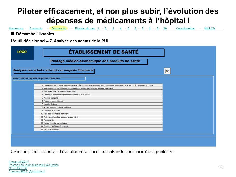 François PESTY Pharmacien, Institut Supérieur de Gestion Consultant ITG Francois.PESTY@Wanadoo.fr 26 III. Démarche / livrables Loutil décisionnel – 7.