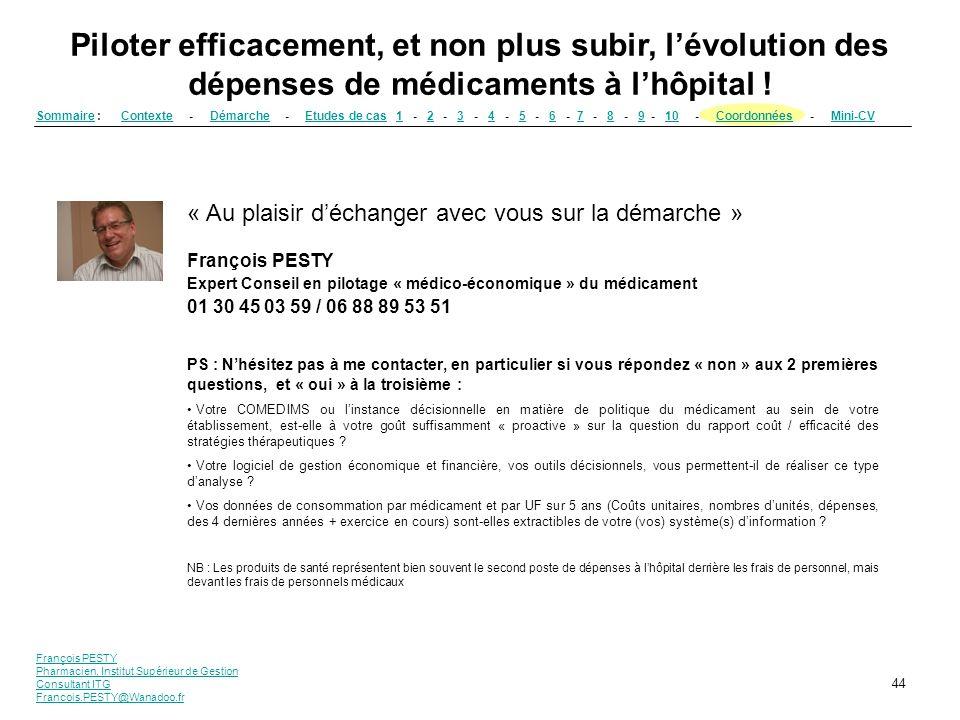 François PESTY Pharmacien, Institut Supérieur de Gestion Consultant ITG Francois.PESTY@Wanadoo.fr 44 Piloter efficacement, et non plus subir, lévoluti