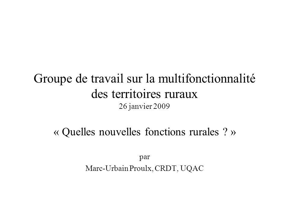 Groupe de travail sur la multifonctionnalité des territoires ruraux 26 janvier 2009 « Quelles nouvelles fonctions rurales ? » par Marc-Urbain Proulx,