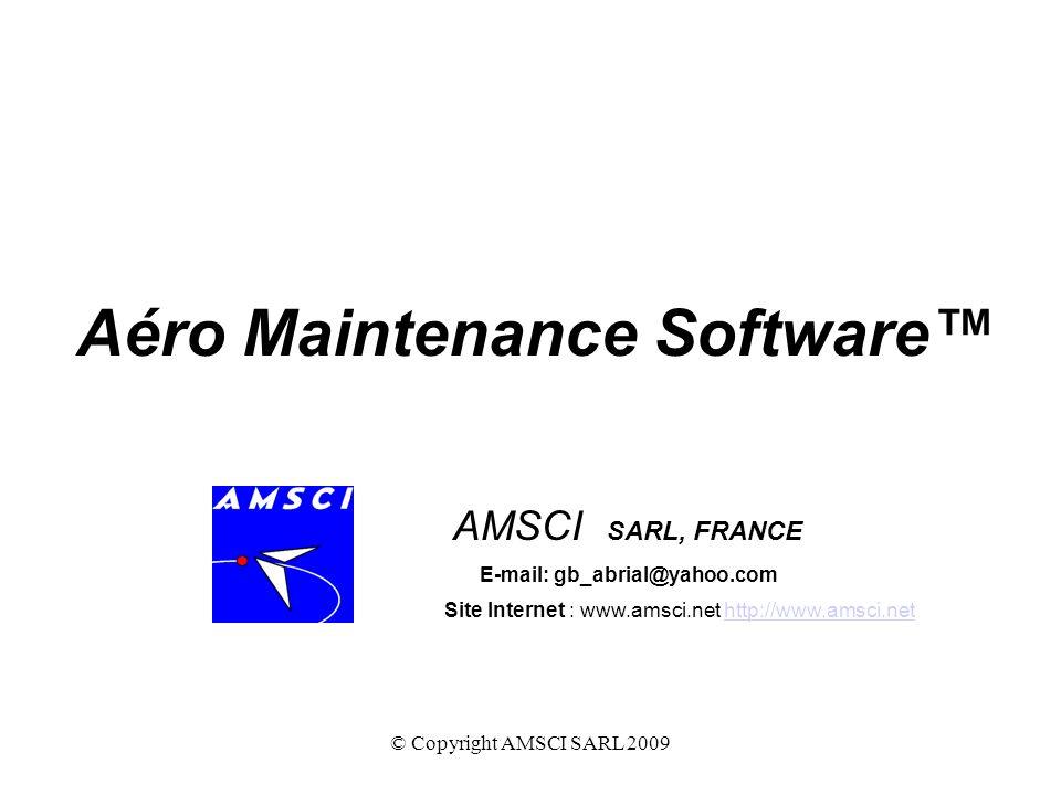 © Copyright AMSCI SARL 2009 Version Monoposte Aéronefs Multimoteurs 6 niveaux de mots de passe Panneau dAccueil du logiciel Aéro Maintenance Software