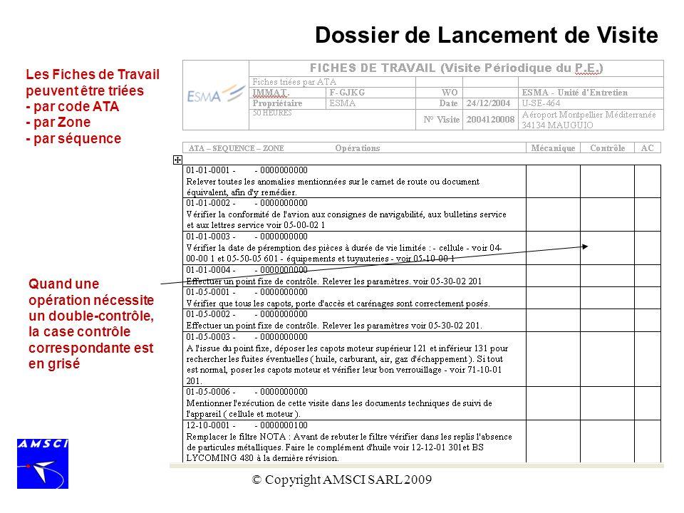 © Copyright AMSCI SARL 2009 Dossier de Lancement de Visite Les Fiches de Travail peuvent être triées - par code ATA - par Zone - par séquence Quand un