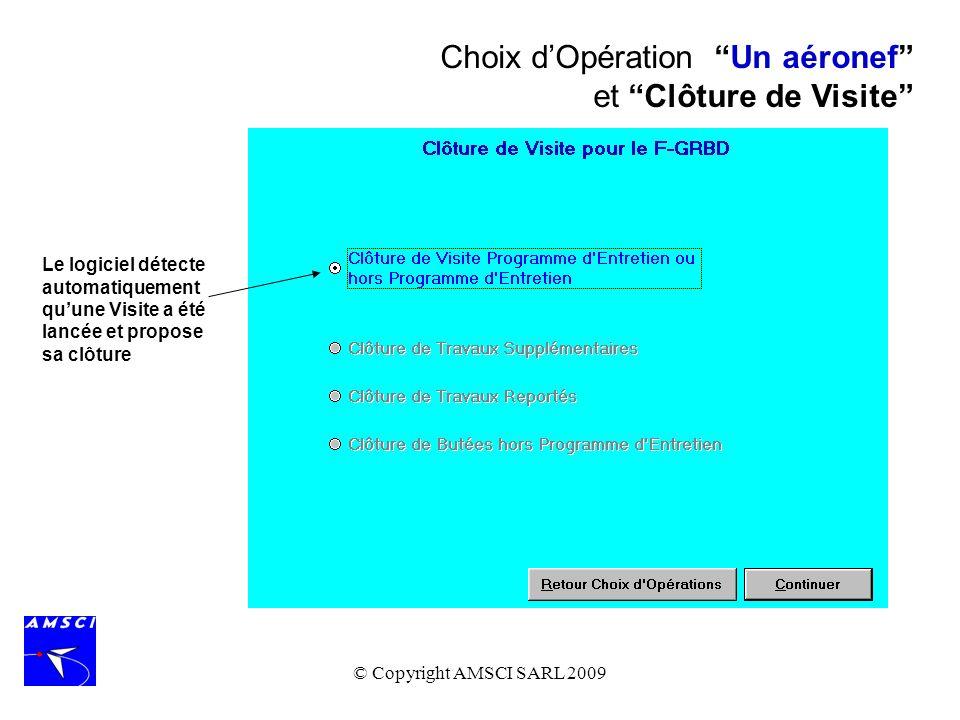 © Copyright AMSCI SARL 2009 Choix dOpération Un aéronef et Clôture de Visite Le logiciel détecte automatiquement quune Visite a été lancée et propose