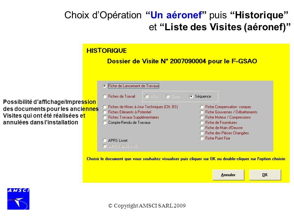 © Copyright AMSCI SARL 2009 Choix dOpération Un aéronef puis Historique et Liste des Visites (aéronef) Possibilité daffichage/Impression des documents