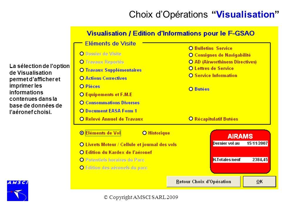 © Copyright AMSCI SARL 2009 Choix dOpérations Visualisation La sélection de loption de Visualisation permet dafficher et imprimer les informations con