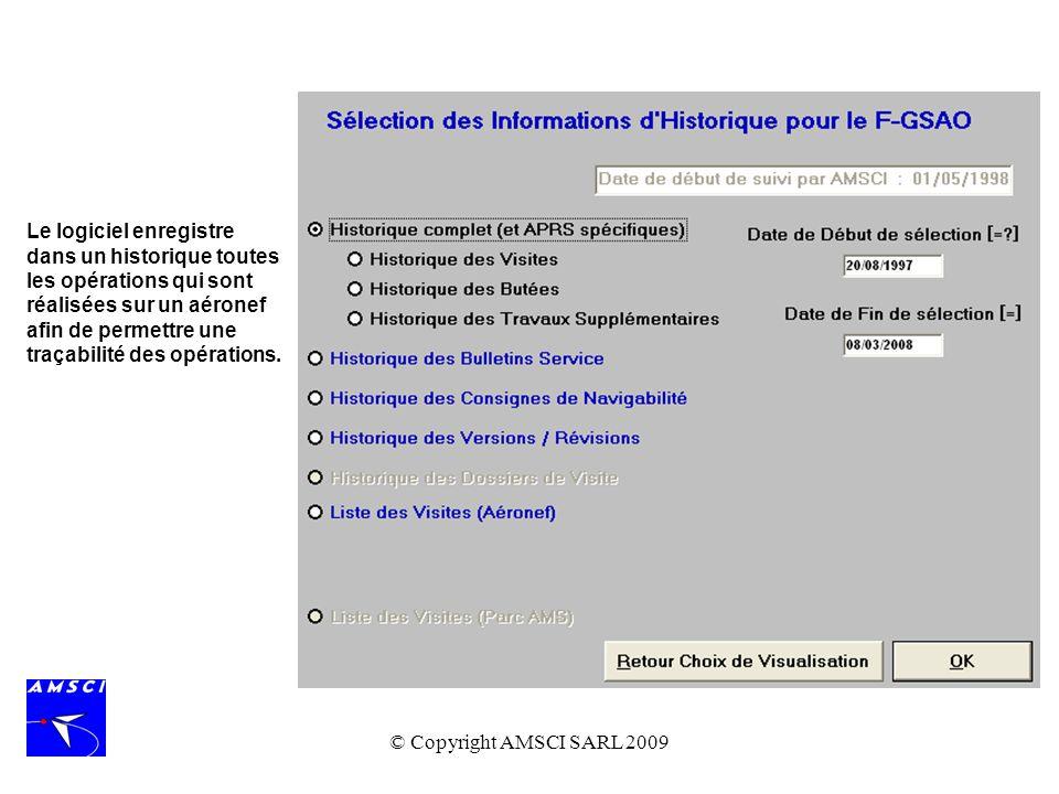 © Copyright AMSCI SARL 2009 Le logiciel enregistre dans un historique toutes les opérations qui sont réalisées sur un aéronef afin de permettre une tr