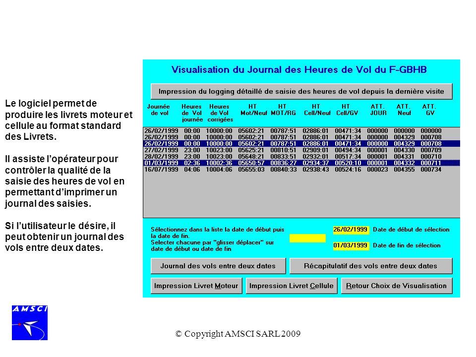 © Copyright AMSCI SARL 2009 Le logiciel permet de produire les livrets moteur et cellule au format standard des Livrets. Il assiste lopérateur pour co