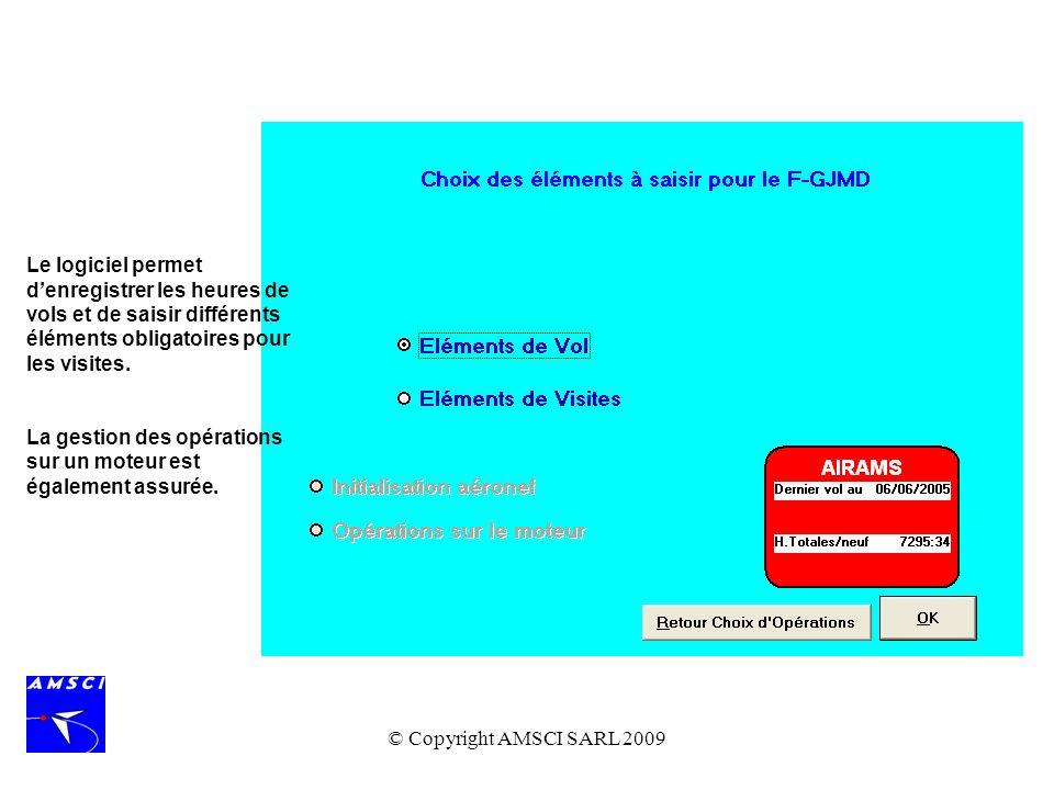 © Copyright AMSCI SARL 2009 Le logiciel permet denregistrer les heures de vols et de saisir différents éléments obligatoires pour les visites. La gest