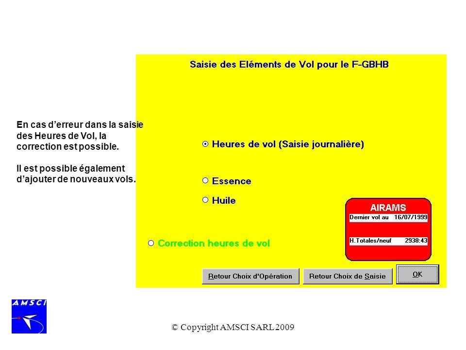 © Copyright AMSCI SARL 2009 En cas derreur dans la saisie des Heures de Vol, la correction est possible. Il est possible également dajouter de nouveau