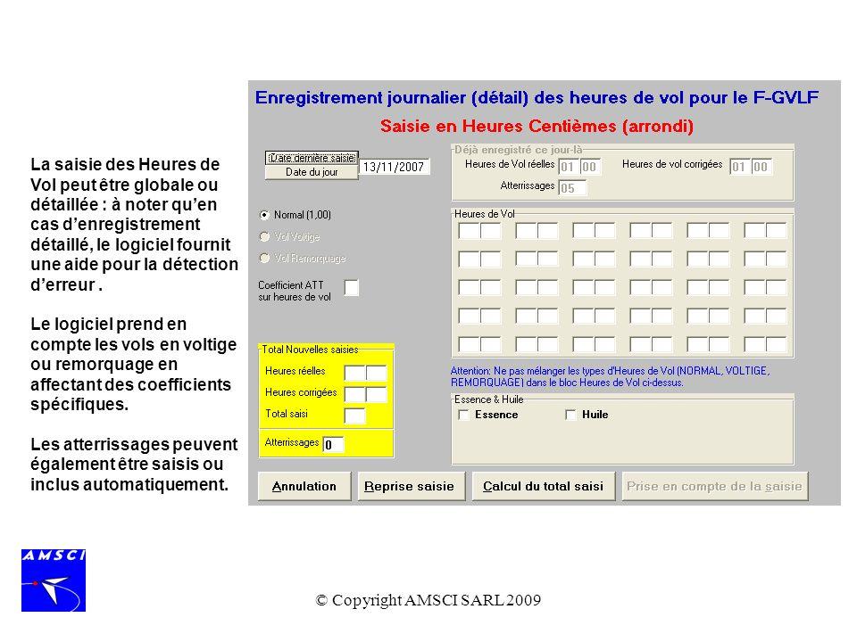 © Copyright AMSCI SARL 2009 La saisie des Heures de Vol peut être globale ou détaillée : à noter quen cas denregistrement détaillé, le logiciel fourni
