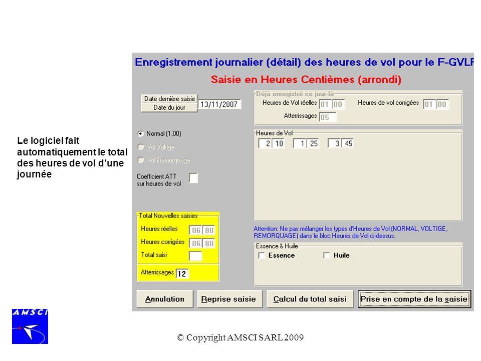 © Copyright AMSCI SARL 2009 Le logiciel fait automatiquement le total des heures de vol dune journée