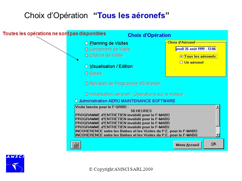 © Copyright AMSCI SARL 2009 Choix dOpération Un aéronef et Clôture de Visite Le logiciel détecte automatiquement quune Visite a été lancée et propose sa clôture