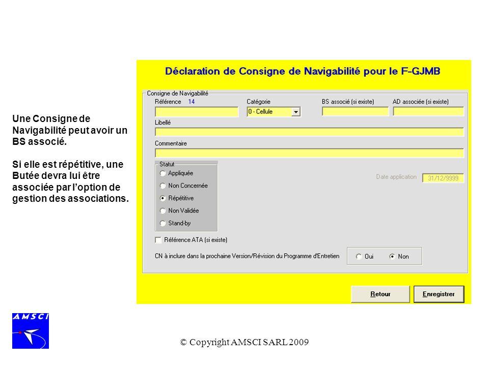 © Copyright AMSCI SARL 2009 Une Consigne de Navigabilité peut avoir un BS associé. Si elle est répétitive, une Butée devra lui être associée par lopti