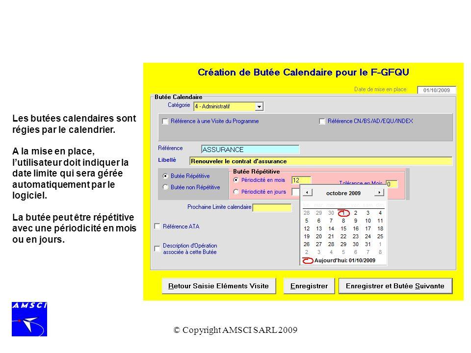 © Copyright AMSCI SARL 2009 Les butées calendaires sont régies par le calendrier. A la mise en place, lutilisateur doit indiquer la date limite qui se