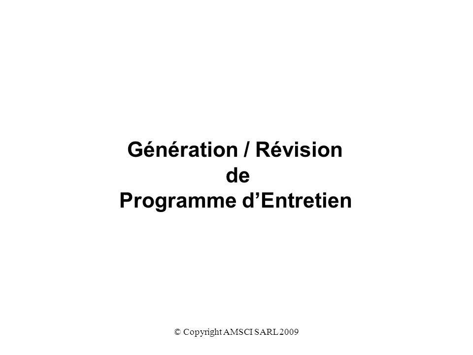 © Copyright AMSCI SARL 2009 Génération / Révision de Programme dEntretien