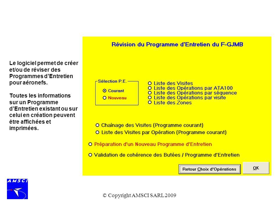 © Copyright AMSCI SARL 2009 Le logiciel permet de créer et/ou de réviser des Programmes dEntretien pour aéronefs. Toutes les informations sur un Progr