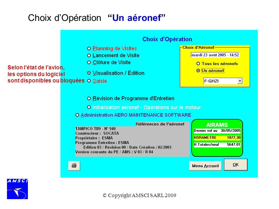 © Copyright AMSCI SARL 2009 La sécurité daccès au logiciel est assurée par des plusieurs niveaux de mot de passe: - Opérations (planning only) - Utilisateur - Responsable Mécanique - Superviseur - Direction