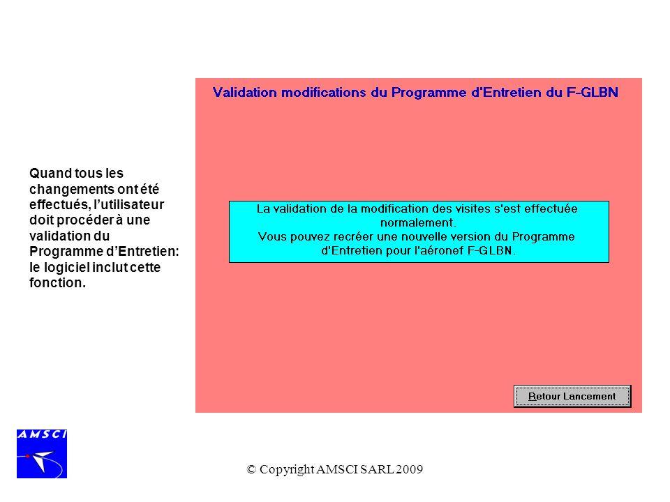 © Copyright AMSCI SARL 2009 Quand tous les changements ont été effectués, lutilisateur doit procéder à une validation du Programme dEntretien: le logi