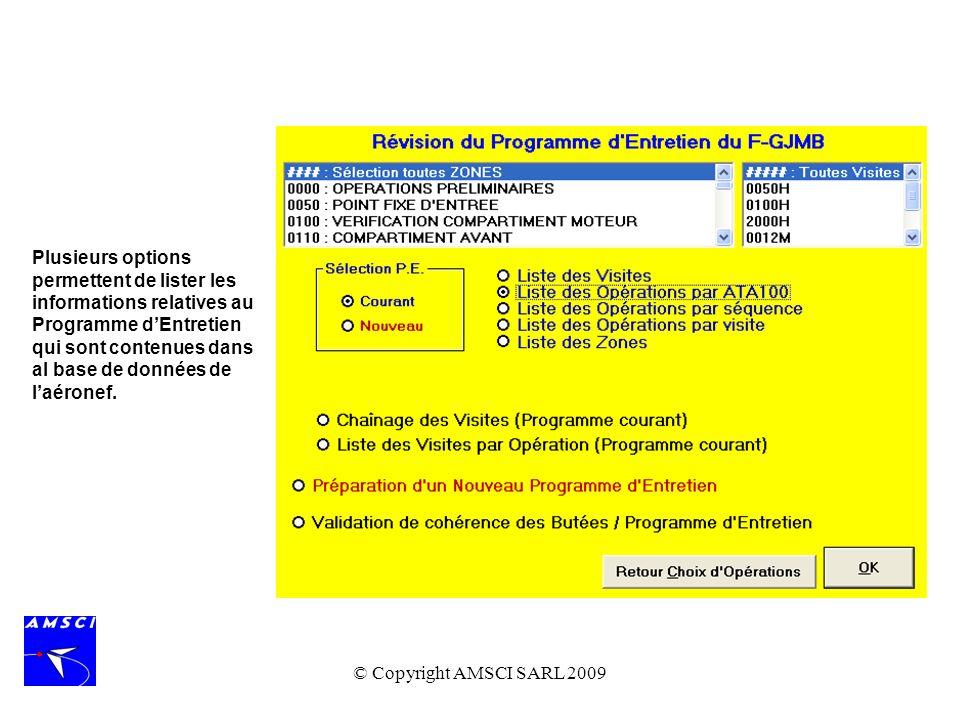 © Copyright AMSCI SARL 2009 Plusieurs options permettent de lister les informations relatives au Programme dEntretien qui sont contenues dans al base