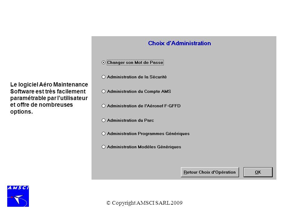 © Copyright AMSCI SARL 2009 Le logiciel Aéro Maintenance Software est très facilement paramétrable par lutilisateur et offre de nombreuses options.
