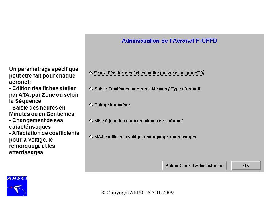© Copyright AMSCI SARL 2009 Un paramétrage spécifique peut être fait pour chaque aéronef: - Edition des fiches atelier par ATA, par Zone ou selon la S