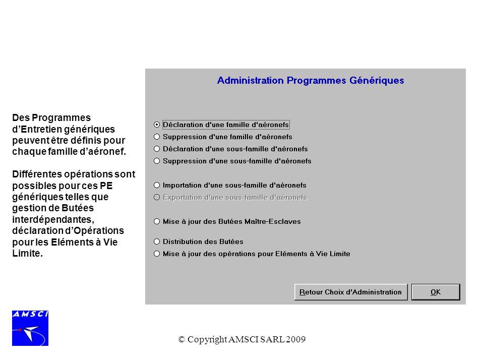© Copyright AMSCI SARL 2009 Des Programmes dEntretien génériques peuvent être définis pour chaque famille daéronef. Différentes opérations sont possib