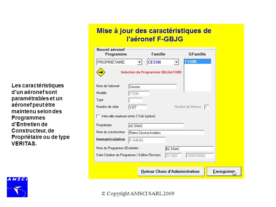 © Copyright AMSCI SARL 2009 Les caractéristiques dun aéronef sont paramétrables et un aéronef peut être maintenu selon des Programmes dEntretien de Co