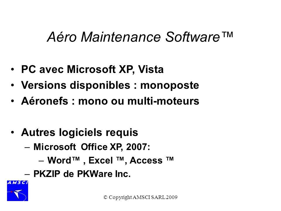 © Copyright AMSCI SARL 2009 PC avec Microsoft XP, Vista Versions disponibles : monoposte Aéronefs : mono ou multi-moteurs Autres logiciels requis –Mic