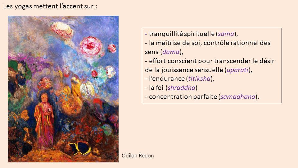 - tranquillité spirituelle (sama), - la maîtrise de soi, contrôle rationnel des sens (dama), - effort conscient pour transcender le désir de la jouissance sensuelle (uparati), - lendurance (titiksha), - la foi (shraddha) - concentration parfaite (samadhana).