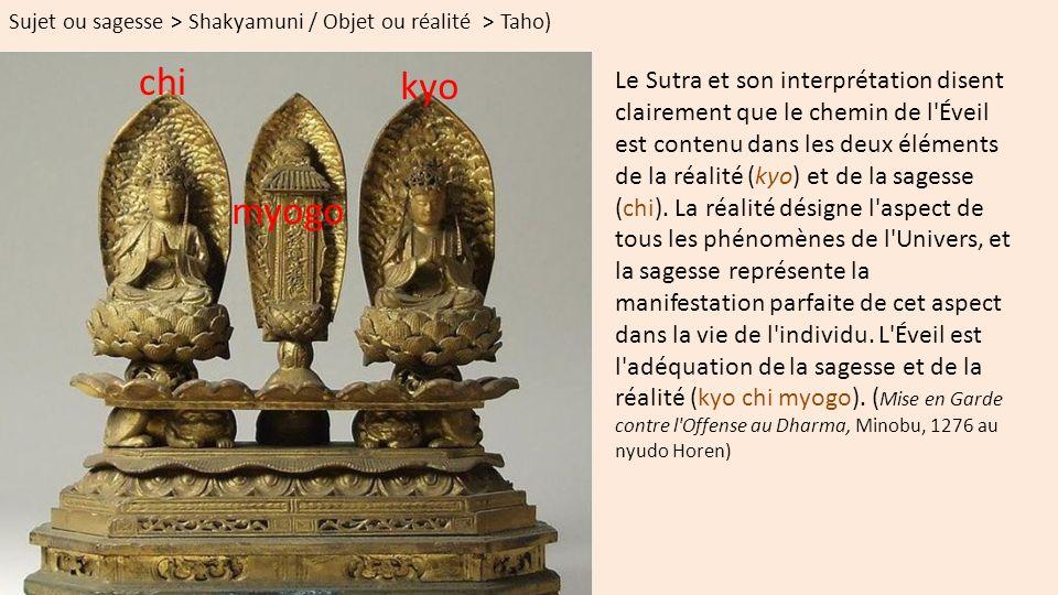 Le Sutra et son interprétation disent clairement que le chemin de l Éveil est contenu dans les deux éléments de la réalité (kyo) et de la sagesse (chi).