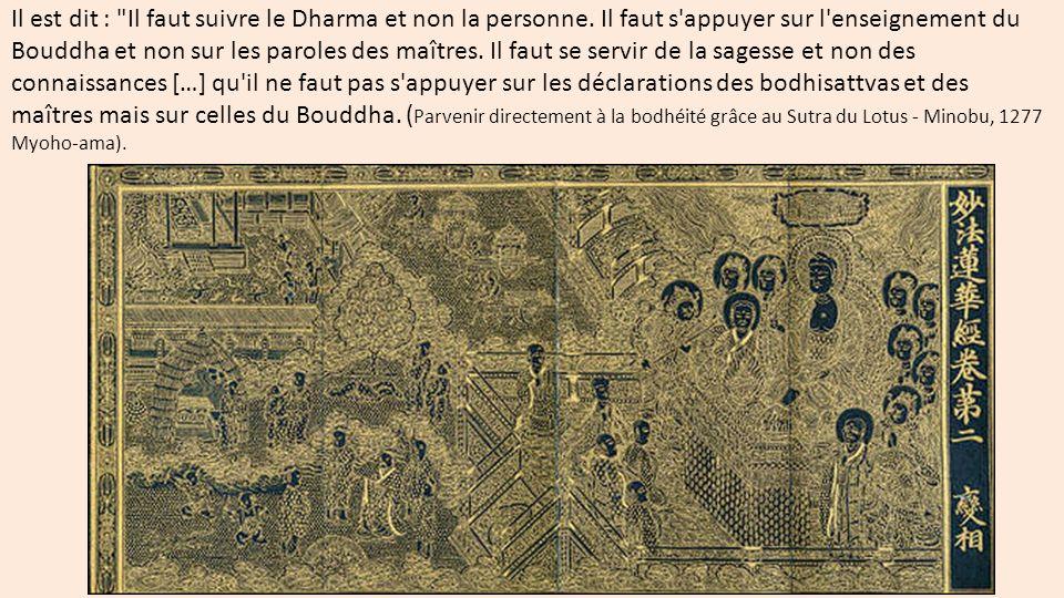 Il est dit : Il faut suivre le Dharma et non la personne.