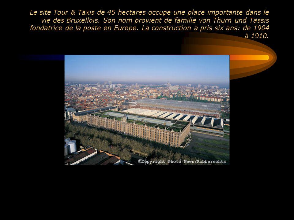 Le site Tour & Taxis de 45 hectares occupe une place importante dans le vie des Bruxellois. Son nom provient de famille von Thurn und Tassis fondatric