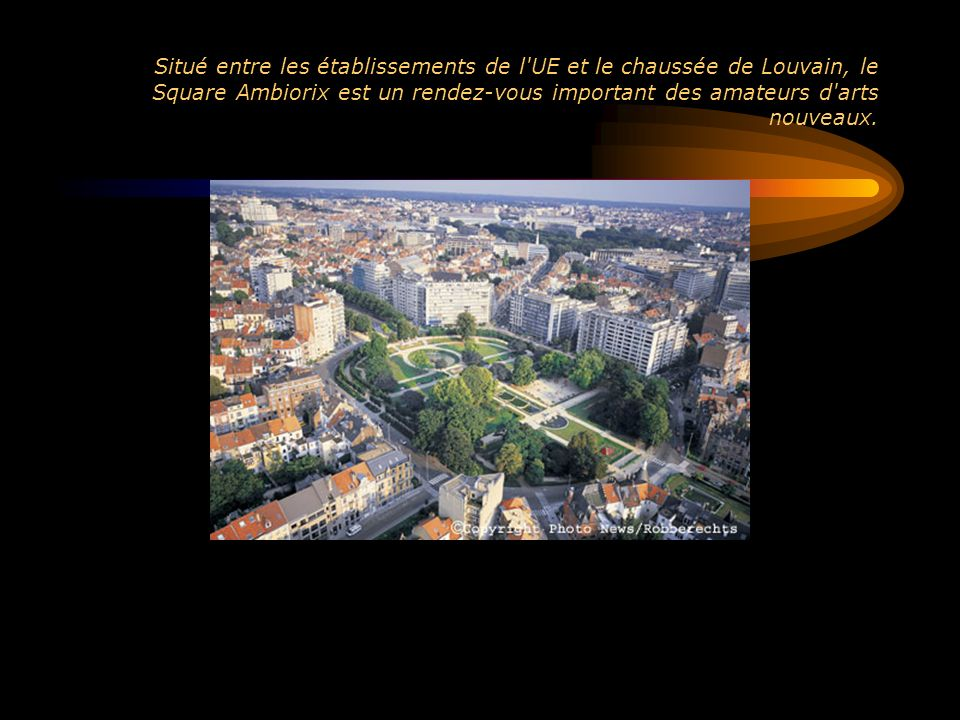 Situé entre les établissements de l'UE et le chaussée de Louvain, le Square Ambiorix est un rendez-vous important des amateurs d'arts nouveaux.