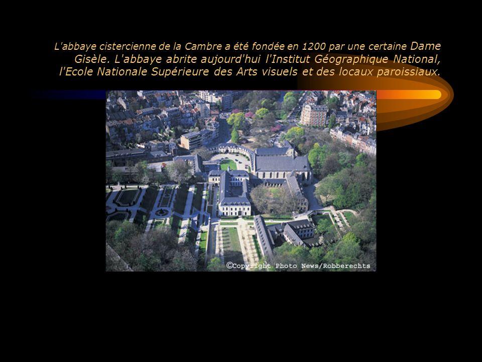 L'abbaye cistercienne de la Cambre a été fondée en 1200 par une certaine Dame Gisèle. L'abbaye abrite aujourd'hui l'Institut Géographique National, l'