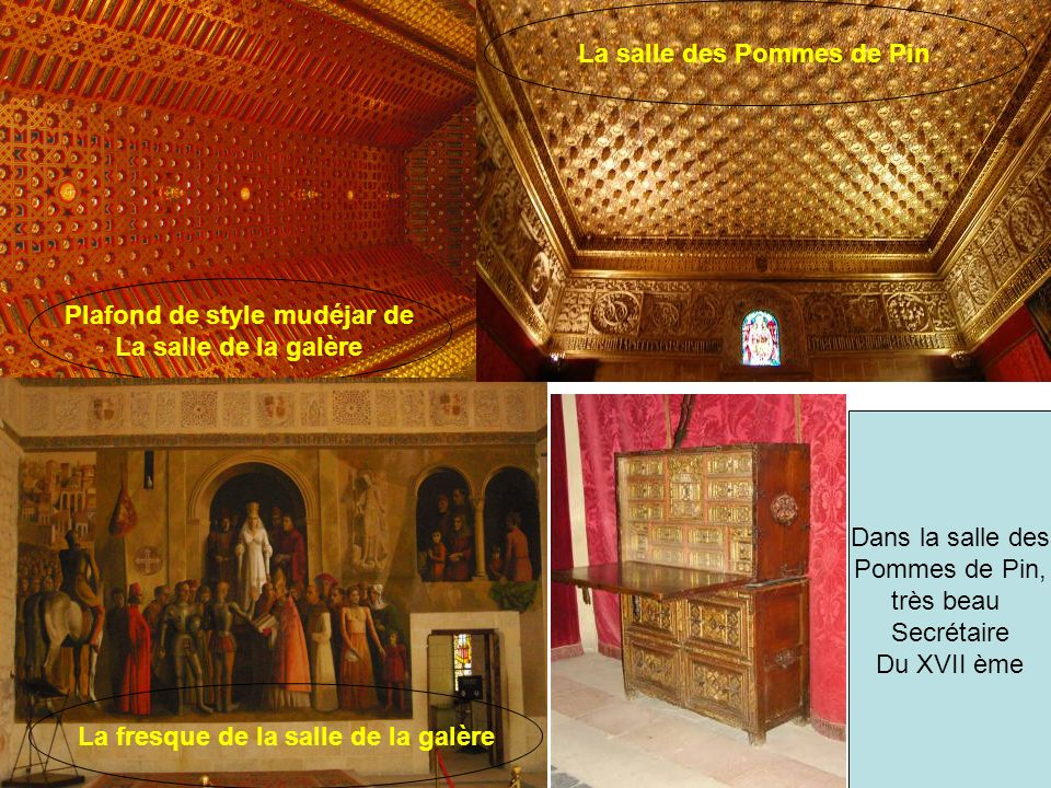 Plafond de la salle du trône Frise de la salle du trône La salle de la Galère est appelée ainsi car son ancien plafond avait la forme d une coque de bateau renversée.