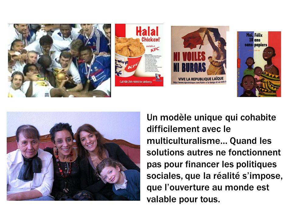 Un modèle unique qui cohabite difficilement avec le multiculturalisme… Quand les solutions autres ne fonctionnent pas pour financer les politiques sociales, que la réalité simpose, que louverture au monde est valable pour tous.