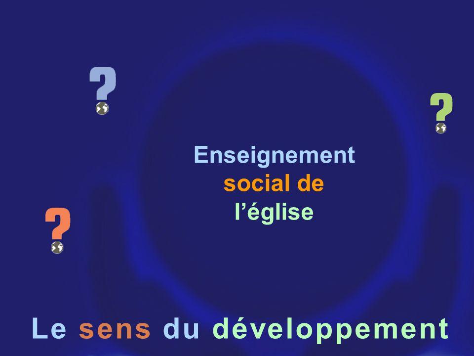 Enseignement social de léglise Le sens du développement