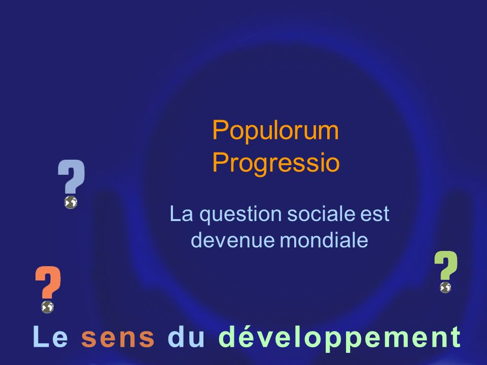 Populorum Progressio La question sociale est devenue mondiale