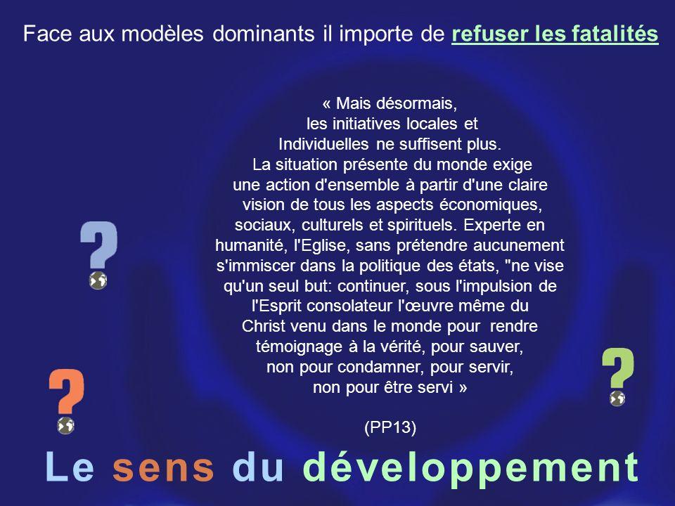 Le sens du développement « Mais désormais, les initiatives locales et Individuelles ne suffisent plus. La situation présente du monde exige une action