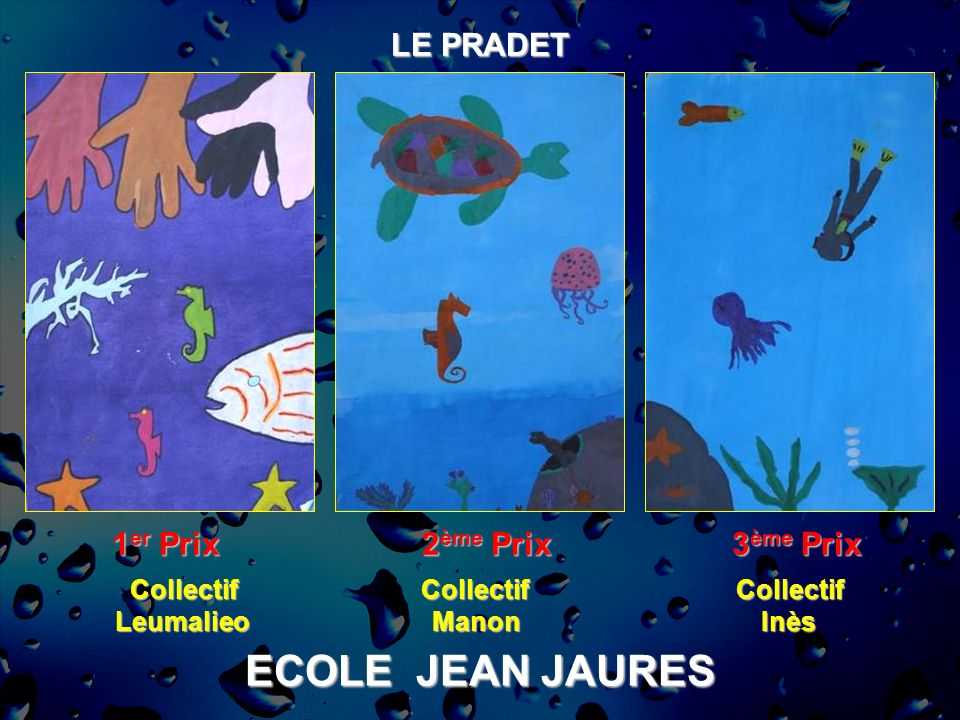 ECOLE JEAN JAURES LE PRADET 1 er Prix 2 ème Prix 3 ème Prix CollectifLeumalieoCollectifManonCollectifInès